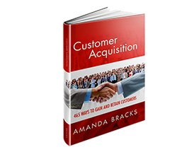 Customer Acquisition: 465 Ways to Gain and Retain Customers